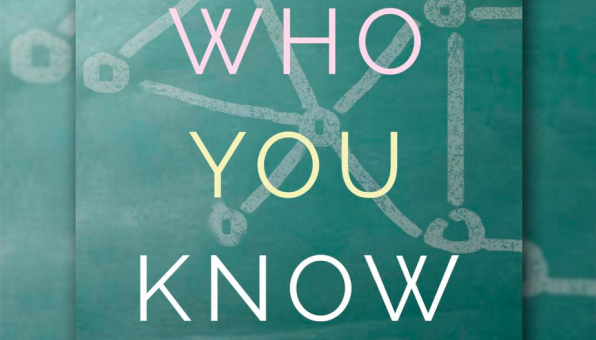 NOT WHAT YOU KNOW – BUT WHO